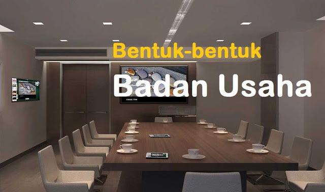 Bentuk-bentuk Badan Usaha di Indonesia