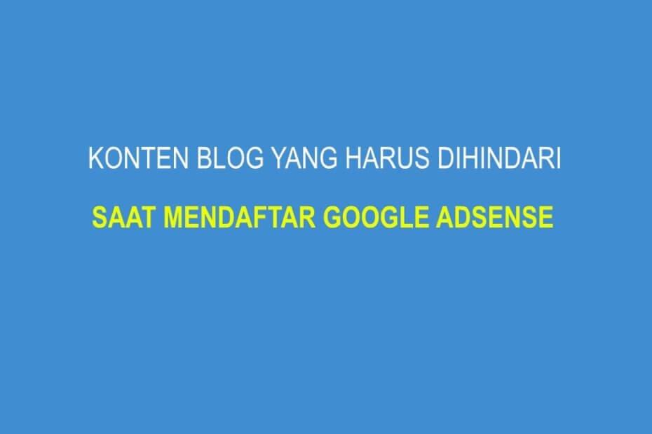 Konten Blog yang Harus Dihindari saat Mendaftar Google Adsense
