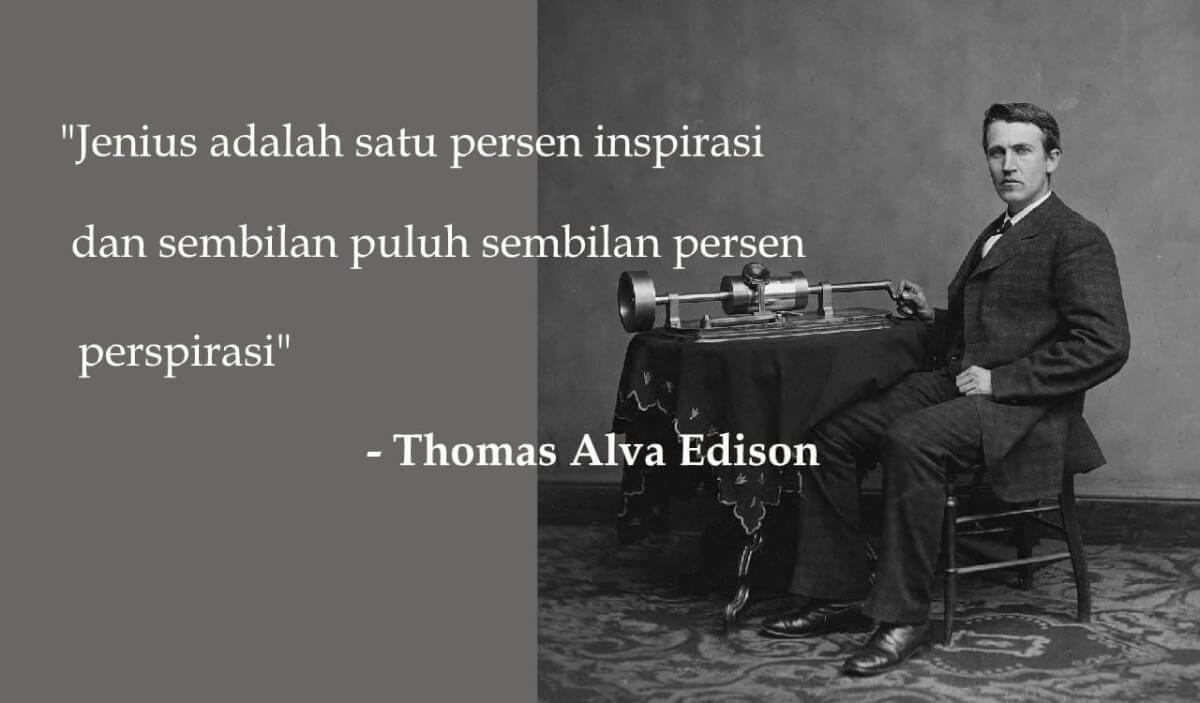 Thomas Alva Edison: Jenius Adalah Satu Persen Inspirasi dan Sembilan Puluh Sembilan Persen Perspirasi