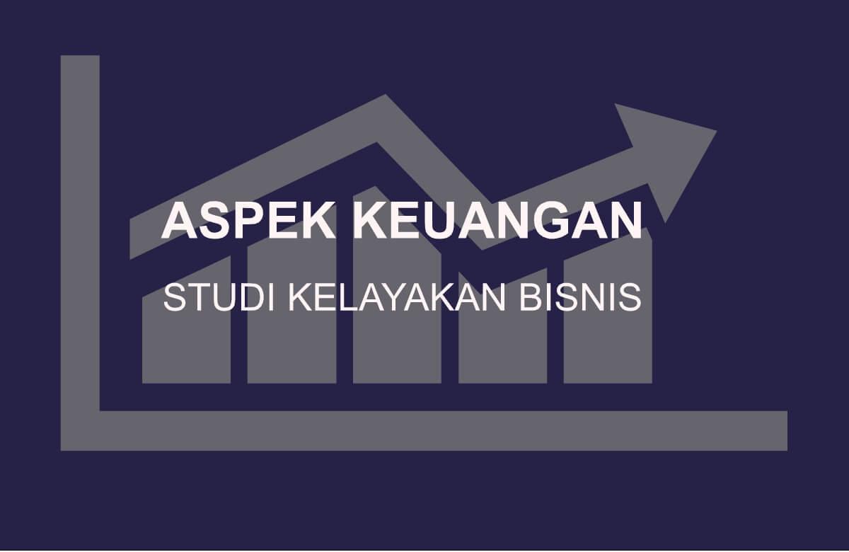 Aspek Keuangan dalam Studi Kelayakan Bisnis