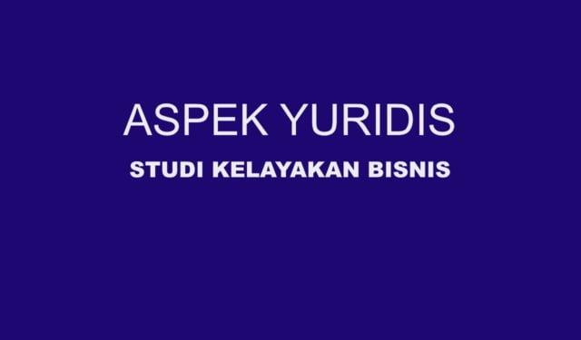 Aspek Yuridis dalam Studi Kelayakan Bisnis