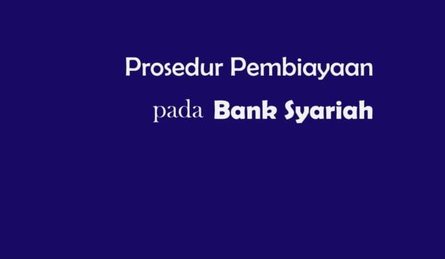 Prosedur Pembiayaan pada Bank Syariah