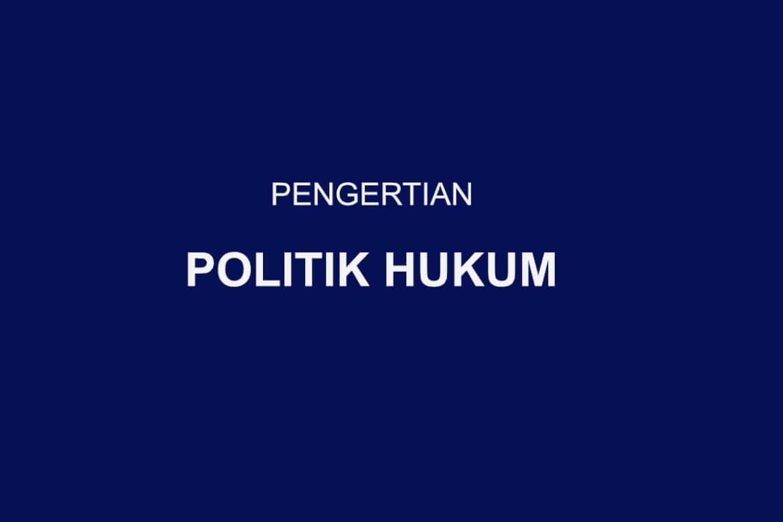 Pengertian Politik Hukum menurut Pakar